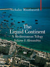 The Liquid Continent: A Mediterranean Trilogy: v. I: Alexandria by Nicholas Woodsworth (Hardback, 2008)
