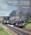 Southern Counties Main Line Steam by Michael Welch (Hardback, 2011)
