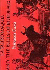 Francisco Goya LA TAUROMAQUIA AND THE BULLS OF BORDEAUX