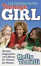 Life Lessons for the Teenage Girl : Quotes, Inspiration and Advice for Women...
