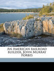 An American Railroad Builder, John Murray Forbes by Henry Greenleaf Pearson (Paperback / softback, 2010)