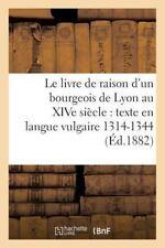 Le Livre de Raison d'un Bourgeois de Lyon Au Xive Siecle : Texte en Langue...