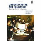 Understanding Art Education: Engaging Reflexively with Practice by Nicholas Addison, Lesley Burgess, Jane Trowell, John Steers (Hardback, 2010)