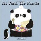 I'll Wait, Mr Panda by Steve Antony (Hardback, 2016)