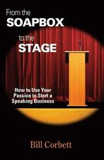 From the Soapbox to the Stage : How to Use Your Passion to Start a Speaking...