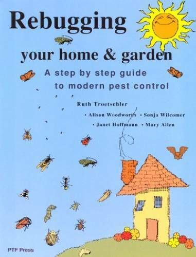 Rebugging Your Home & Garden: A Step-By-Step Guide to Modern  - VERY GOOD