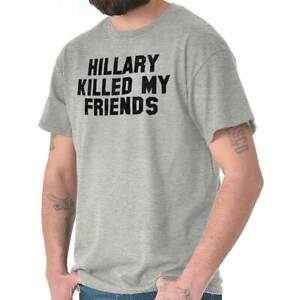 04031726e97a Hillary Clinton Killed My Friends Pro Trump Short Sleeve T-Shirt ...