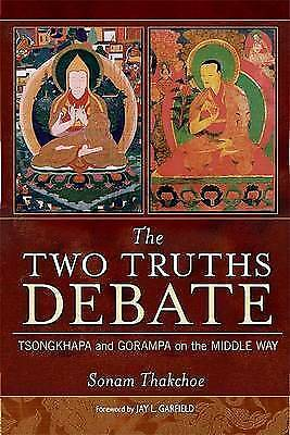 (Good)-The Two Truths Debate: Tsongkhapa and Gorampa on the Middle Way (Paperbac