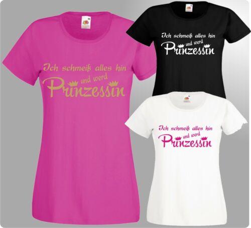Witziges T-Shirt Ich schmeiß alles hin und werd Prinzessin Mädchen Damen Krone