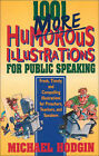 1001 More Humourous Illustrations for Public Speaking: Fresh, Timely, and Compelling Illustrations for Preachers, Teachers, and Speakers by Michael Hodgin (Paperback, 1998)