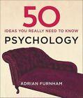 50 Psychology Ideas You Really Need to Know by Adrian Furnham (Hardback, 2014)