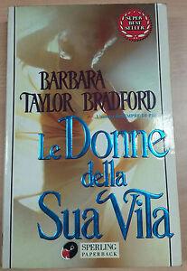 LE DONNE DELLA SUA VITA - BARBARA BRADFORD - SPERLING - 1999 - M