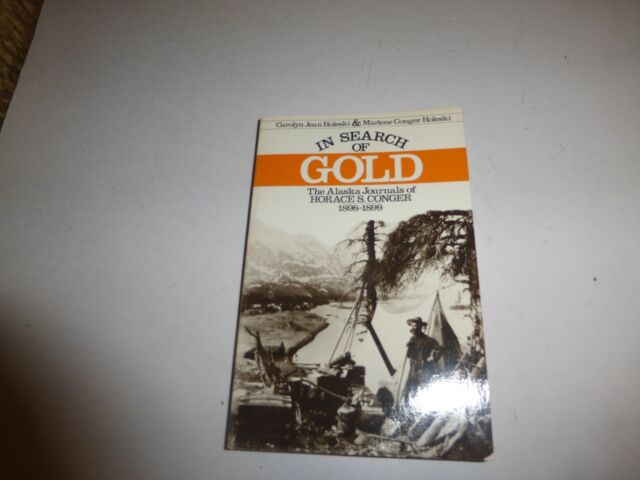 IN SEARCH OF GOLD ALASKA JOURNALS OF HORACE S. CONGER, 1898-1899, PB B54