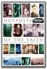 Outposts of the Faith: Ten Anglo-Catholic Portraits by Michael Yelton (Paperback, 2009)