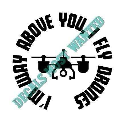 "Drone decal sticker /""Im way above you I fly drones  /"" UAV car window vinyl"