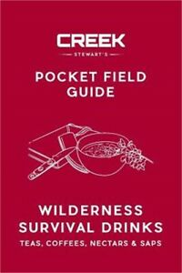 Pocket Field Guide: Wilderness Survival Drinks, Teas, Coees, Nectars & S