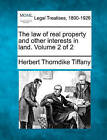 The Law of Real Property and Other Interests in Land. Volume 2 of 2 by Herbert Thorndike Tiffany (Paperback / softback, 2010)