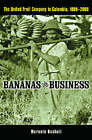Bananas and Business: The United Fruit Company in Colombia, 1899-2000 by Marcelo Bucheli (Hardback, 2005)