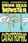 Onion Head Monster Catastrophic by Paul Friedrich (Paperback / softback, 2010)