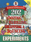 Janice VanCleave's 202 Oozing, Bubbling, Dripping and Bouncing Experiments by Janice VanCleave (Paperback, 1996)