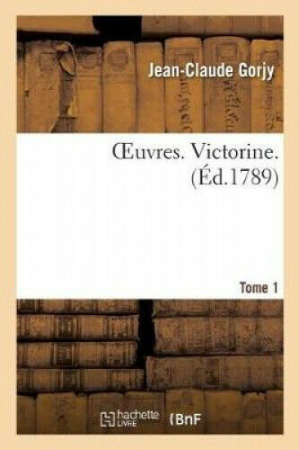 Oeuvres. Victorine. Tome 1 (Litterature) [French] by Jean-Claude Gorjy.