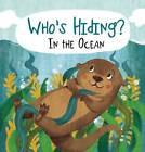Who's Hiding?: In the Ocean by Kaitlyn DiPerna (Board book, 2016)
