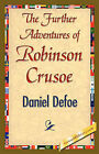 The Further Adventures of Robinson Crusoe by Daniel Defoe, Defoe Daniel Defoe (Hardback, 2007)