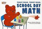 Teddy Bear, Teddy Bear, School Day Math by Barbara Barbieri McGrath (Paperback / softback, 2012)