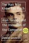 The Man Who Knew Too Much: Alan Turing and the Invention of the Computer by David Leavitt (Paperback, 2006)