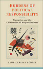 Burdens of Political Responsibility: Narrative and the Cultivation of Responsiveness by Jade Larissa Schiff (Hardback, 2014)