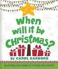 When Will It Be Christmas?: 25 Stories & Family Activities for Advent by Carol Garborg (Hardback, 2016)