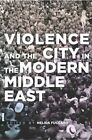 Violence and the City in the Modern Middle East by Stanford University Press (Hardback, 2016)