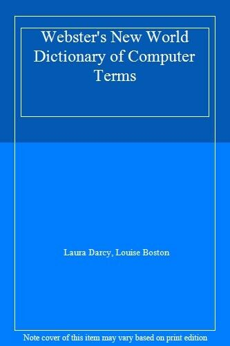 Webster's New World Dictionary of Computer Terms,Laura Darcy, Louise Boston