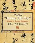Hiding the Tip: Gateway to Chinese Calligraphy by Wen Xing (Paperback, 2014)