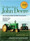 The Bigger Book of John Deere: The Complete Model-by-Model Encyclopedia Plus Classic Toys, Brochures, and Collectibles by Don Macmillan (Paperback, 2014)