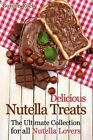 Delicious Nutella Treats: The Ultimate Collection for All Nutella Lovers by Gordon Rock (Paperback / softback, 2014)