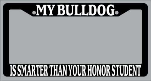 Black License Plate Frame My Bulldog Is Smarter Than Your Honor Student Auto 317