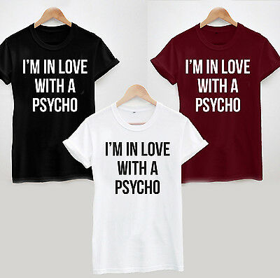 I/'M IN LOVE WITH A PSYCHO T-Shirt Cool Funny Top Tee Slogan Ladies and Unisex
