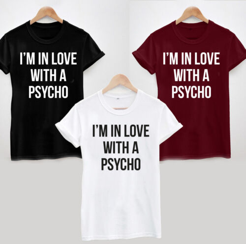 Cool Funny Top Tee Slogan Ladies and Unisex I/'M IN LOVE WITH A PSYCHO T-Shirt