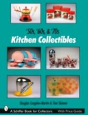 '50s, '60s, and '70s Kitchen Collectibles by Douglas Congdon-Martin and Tina Skinner (2007, Paperback)