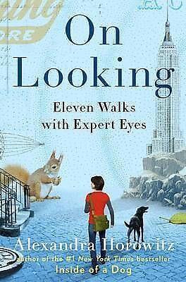 1 of 1 - On Looking: Eleven Walks with Expert Eyes by Alexandra Horowitz (Hardback, 2013)