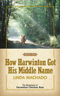 How Harwinton Got His Middle Name by Linda Machado (Paperback / softback, 2002)