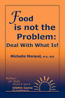 Food is Not the Problem: Deal with What Is! by Michelle Morand (Paperback, 2007)