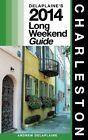 Charleston: Delaplaine's 2014 Long Weekend Guide by Andrew Delaplaine (Paperback / softback, 2013)