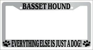 Chrome License Plate Frame Basset Hound Everything Else Is Just A Dog! Auto 271