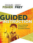 Guided Instruction: How to Develop Confident and Successful Learners by Douglas Fisher, Dr Nancy Frey (Paperback / softback, 2010)