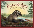 B Is for Badger: A Wisconsin Alphabet by Kathy-Jo Wargin, Rebecca Hall (Hardback, 2004)