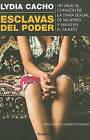 Esclavas del Poder: Un Viaje al Corazon de la Trata Sexual de Mujeres y Ninas en el Mundo by Lydia Cacho (Paperback / softback, 2011)