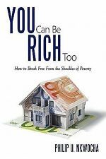 You Can Be Rich Too : How to Break Free from the Shackles of Poverty by...