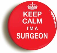 KEEP CALM I'M A SURGEON BADGE BUTTON PIN (1inch/25mm diamt) DOCTOR FANCY DRESS